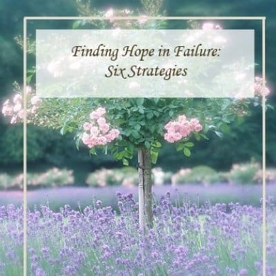 Finding Hope in Failure:  Six Strategies